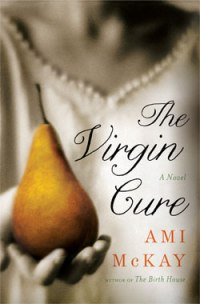 The Virgin Cure by Ami McKay