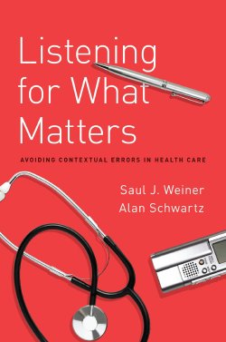 Saul J Weiner and Alan Schwartz's LISTENING FOR WHAT MATTERS