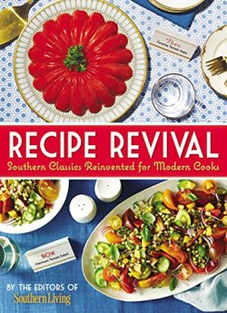 Southern Living's RECIPE REVIVAL: SOUTHERN CLASSICS REINVENTED FOR MODERN COOKS