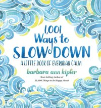 Barbara Ann Kipfer's 1,001 WAYS TO SLOW DOWN