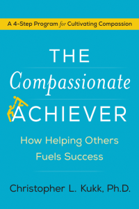 Christopher L. Kukk, Ph.D.'s THE COMPASSIONATE ACHIEVER