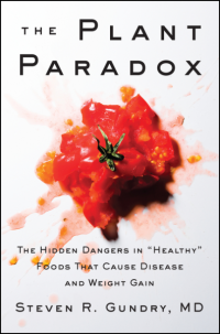Steven R Gundry's THE PLANT PARADOX