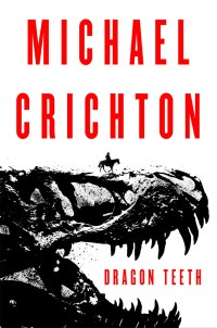 Michael Crichton's DRAGON TEETH