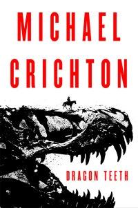 Michael Crichton's DRAGON TEETH