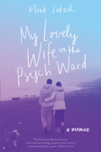Mark Lukach's MY LOVELY WIFE IN THE PSYCH WARD