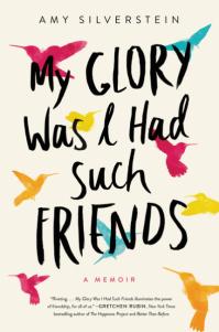 Amy Silverstein's MY GLORY WAS I HAD SUCH FRIENDS