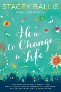 Stacey Ballis' HOW TO CHANGE A LIFE