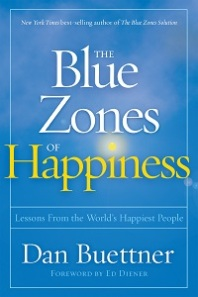 Dan Buettner's THE BLUE ZONES OF HAPPINESS