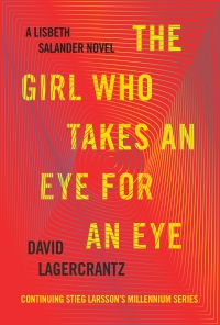 David Lagercrantz's THE GIRL WHO TAKES AN EYE FOR AN EYE