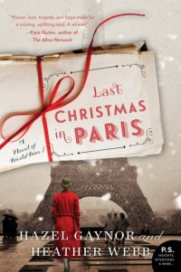 Hazel Gaynor and Heather Webb's LAST CHRISTMAS IN PARIS