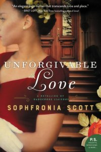 Sophfronia Scott's UNFORGIVABLE LOVE