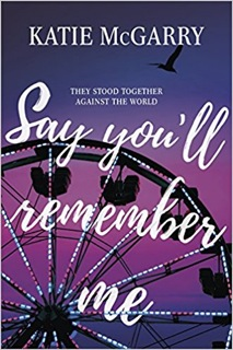Katie McGarry's SAY YOU'LL REMEMBER ME