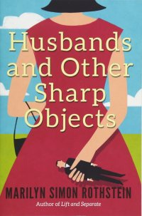 Marilyn Simon Rothstein's HUSBANDS AND OTHER SHARP OBJECTS