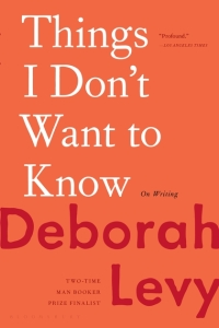 Deborah Levy's THINGS I DON'T WANT TO KNOW