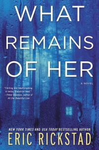 Eric Rickstad's WHAT REMAINS OF HER