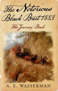 A.E. Wasserman's THE NOTORIOUS BLACK BART 1883