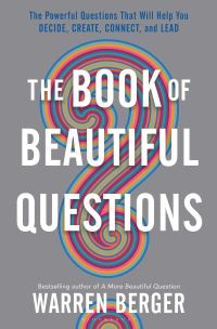 Warren Berger's THE BOOK OF BEAUTIFUL QUESTIONS