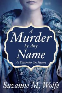 Suzanne M. Wolfe's A MURDER BY ANY NAME
