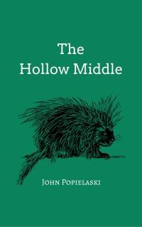 John Popielaski's THE HOLLOW MIDDLE