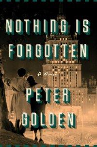 Peter Golden's NOTHING IS FORGOTTEN