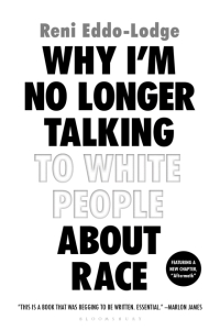 Reni Eddo-Lodge's WHY I'M NO LONGER TALKING TO WHITE PEOPLE ABOUT RACE