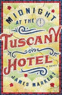 James Markert's MIDNIGHT AT THE TUSCANY HOTEL