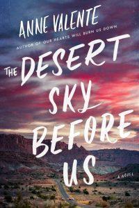 Anne Valente's THE DESERT SKY BEFORE US