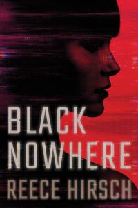 Reece Hirsch's BLACK NOWHERE