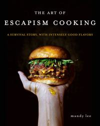 Mandy Lee's THE ART OF ESCAPISM COOKING