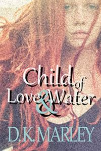 D.K. Marley's CHILD OF LOVE AND WATER