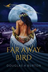 Douglas A. Burton's FAR AWAY BIRD