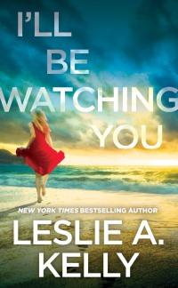 Leslie A. Kelly's I'LL BE WATCHING YOU