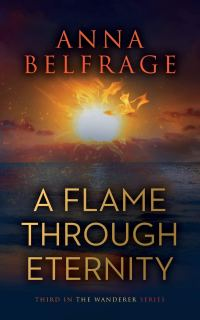 Anna Belfrage's A FLAME THROUGH ETERNITY