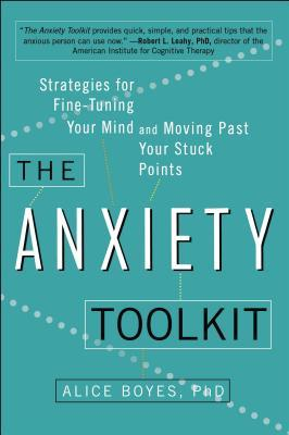 Alice Boyes, PhD's THE ANXIETY TOOLKIT