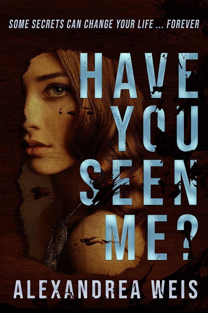 Alexandrea Weis's HAVE YOU SEEN ME